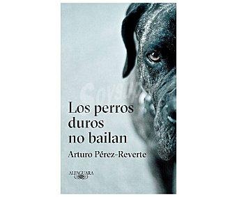 Alfaguara Los perros duros no bailan. ARTURO PÉREZ REVERTE, Género: Aventuras, Editorial: