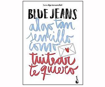 Planeta Algo tan sencillo como tuitearte, BLUE JEANS. Género: Juvenil, Editorial Planeta.