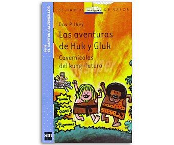 INFANTIL Las aventuras de Hulk y Gluk, cavernícolas del Kung-futuro, serie El capitán Calzoncillos, DAV pilkey. género: infantil, aventuras, editorial El Barco de vapor azul, SM. Descuento ya incluido en pvp. PVP anterior: