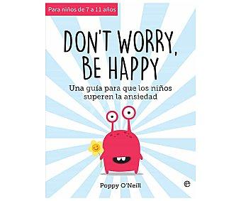 LA ESFERA Don't worry, be happy: Una guía para que los niños superen la ansiedad, poppy o'neill. Género: psicología infantil. Editorial La Esfera