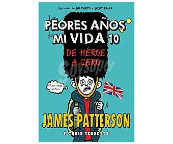 La Galera Los peores años de mi vida 10: de héroe a cero. james patterson. Género: juvenil. Editorial la Galera