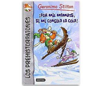 INFANTIL Geronimo Stilton, Los Prehistorratones 3, ¡por mil mamuts se me congela la cola! vv.aa, género: infantil, editorial: Destino. Descuento ya incluido en pvp. PVP anterior: