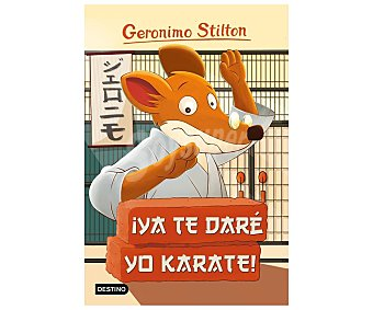 Destino Gerónimo Stilton 37: ¡Ya te daré yo karate!, vv.aa. Género: infantil, aventuras. Editoral Destino