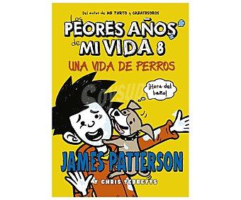 La Galera Los peores años de mi vida 8: una vida de perros james patterson. chris tebbetts. Género: juvenil. Editorial