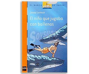 INFANTIL El niño que jugaba con las ballenas, josep lorman, género: infantil-juvenil, editorial: El barco de vapor naranja, SM. Descuento ya incluido en pvp. PVP anterior: